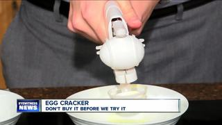 Don't Buy It Before We Try It: Egg Cracker
